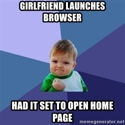 Success Kid - girlfriend launches browser had it set to open home page
