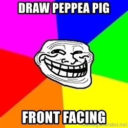 Trollface - draw peppea pig front facing