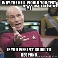 Patrick Stewart WTF - Why the hell would you text me If you weren't going to respond