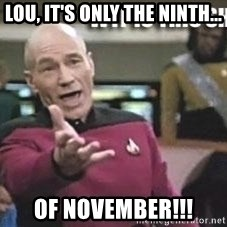 Patrick Stewart WTF - LOU, IT'S ONLY THE NINTH... OF NOVEMBER!!!