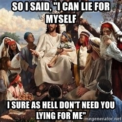 "storytime jesus - So I said, ""I can lie for myself I sure as hell don't need you lying for me"""