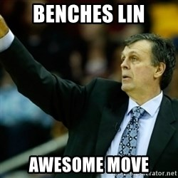 Kevin McFail Meme - BENCHES LIN AWESOME MOVE