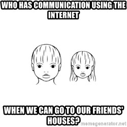 The Purest People in the World - who has communication using the internet when we can go to our friends' houses?