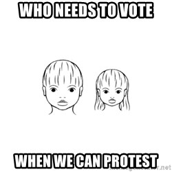 The Purest People in the World - who needs to vote when we can protest