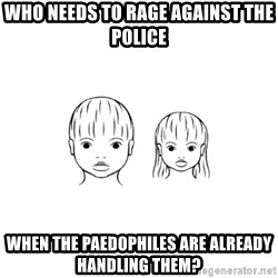 The Purest People in the World - who needs to rage against the police when the paedophiles are already handling them?