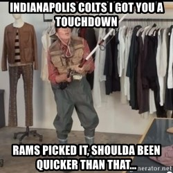 Geico Fisherman - Indianapolis Colts I got you a touchdown Rams picked it, shoulda been quicker than that...