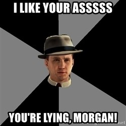 L A Noire Cole - I like your asssss You're lying, Morgan!