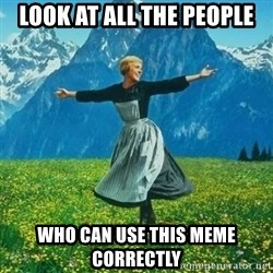 Julie Andrews looking for a fuck to give - Look at all the people Who can use this meme correctly