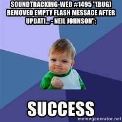 "Success Kid - soundtracking-web #1495 ""[BUG] Removed empty flash message after updati... - Neil Johnson"":  success"