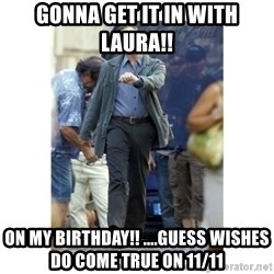 Leonardo DiCaprio Walking - Gonna Get It In with Laura!!  ON MY BIRTHDAY!! ....guess wishes do come true on 11/11