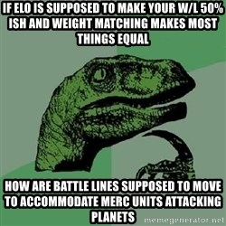 Philosoraptor - If elo is supposed to make your w/l 50%ish and weight matching makes most things equal how are battle lines supposed to move to accommodate merc units attacking planets