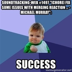 "Success Kid - soundtracking-web #1497 ""[CHORE] Fix some issues with merging reaction ... - Michael Murray"":  success"