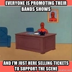 Masturbating Spider-Man - Everyone is promoting their bands shows and I'm just here selling tickets to support the scene