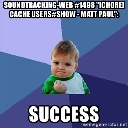 "Success Kid - soundtracking-web #1498 ""[CHORE] cache users#show - Matt Paul"":  success"