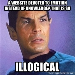 Illogical Spock - A website devoted to emotion instead of knowledge? That is so Illogical