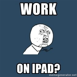 y you no - Work On iPad?