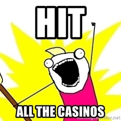 X ALL THE THINGS - hit all the casinos