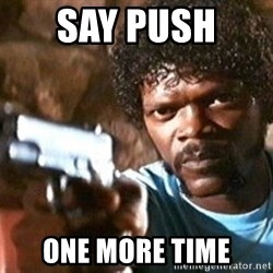 Pulp Fiction - SAY PUSH  ONE MORE TIME