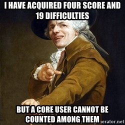Joseph Ducreaux - I have acquired four score and 19 difficulties But a core user cannot be counted among them