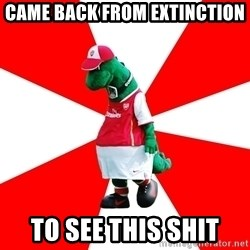Arsenal Dinosaur - Came back from extinction to see this shit