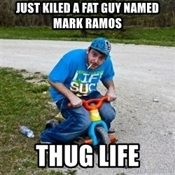 Thug Life on a Trike - just kiled a fat guy named mark ramos thug life