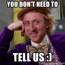 Willy Wonka - you don't need to tell us :)