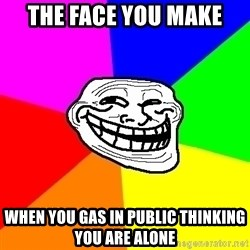 Trollface - THE FACE YOU MAKE  WHEN YOU GAS IN PUBLIC THINKING YOU ARE ALONE
