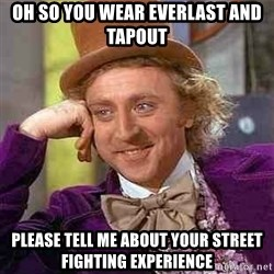 Charlie meme - oh so you wear everlast and tapout please tell me about your street fighting experience