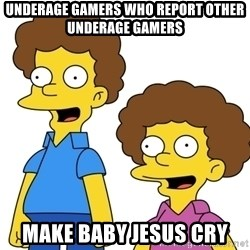 Rod & Todd Flanders - Underage gamers who report other underage gamers make Baby Jesus cry