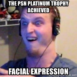 Brony Mike - the psn platinum trophy achieved facial expression