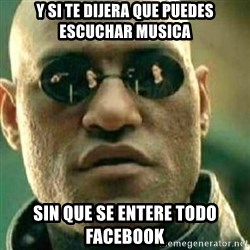 What If I Told You - Y si te dijera que puedes escuchar musica sin que se entere todo facebook
