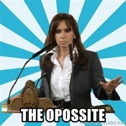 President of Argentina -  The opossite