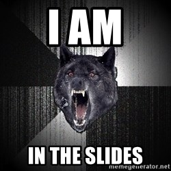 Insanity Wolf - I am in the slides