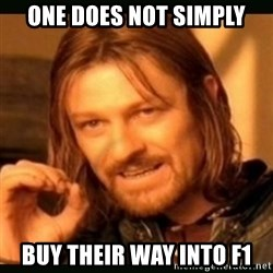 one doesn't simply - one does not simply buy their way into F1