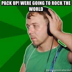 Sarcastic Soundman - pack up! were going to rock the world