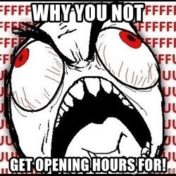 Rage Face - why you not get opening hours for!
