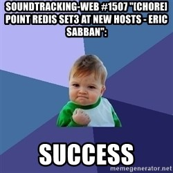 "Success Kid - soundtracking-web #1507 ""[CHORE] Point redis set3 at new hosts - Eric Sabban"":  success"