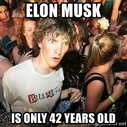 -Sudden Clarity Clarence - Elon Musk is only 42 years old