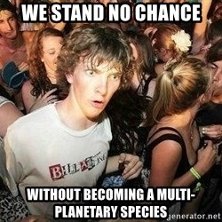 -Sudden Clarity Clarence - We stand no chance without becoming a multi-planetary species
