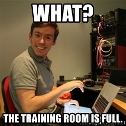 Ridiculously Photogenic Journalist - What? The training room is full.