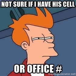 Futurama Fry - not sure if i have his cell or office #