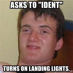 "Stoner Stanley - Asks to ""Ident"" Turns on landing lights."