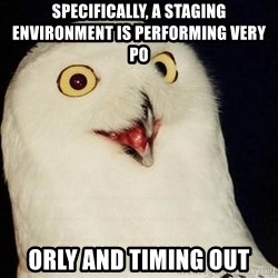 Orly Owl - specifically, a staging environment is performing very po orly and timing out