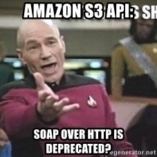 Patrick Stewart WTF - AMAZON S3 API: SOAP OVER HTTP IS DEPRECATED?