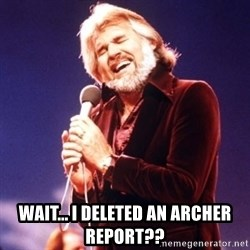 Kenny Rogers -  Wait... I deleted an archer report??