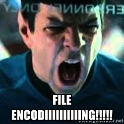 Spock screaming Khan -  FILE ENCODIIIIIIIIIING!!!!!