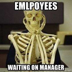 Skeleton waiting - Emlpoyees Waiting on manager