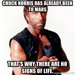 Chuck Norris Meme - Chuck Norris has already been to Mars that's why there are no signs of life.