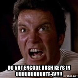 Khan -  DO NOT ENCODE HASH KEYS IN UUUUUUUUUUTF-8!!!!!