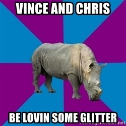 Recovery Rhino - Vince and Chris  be lovin some glitter